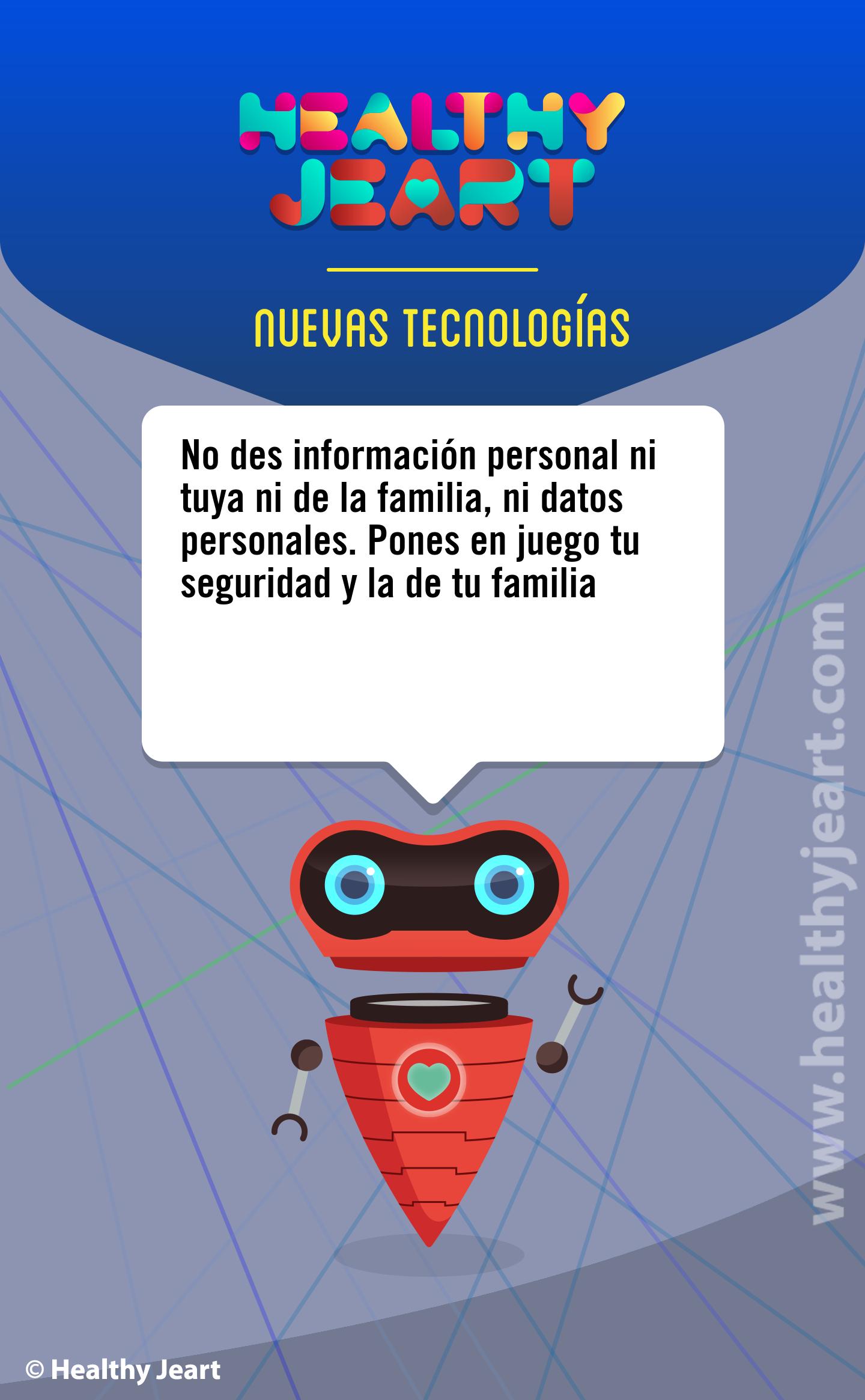 No des información personal ni tuya ni de la familia, ni datos personales. Pones en juego tu seguridad y la de tu familia