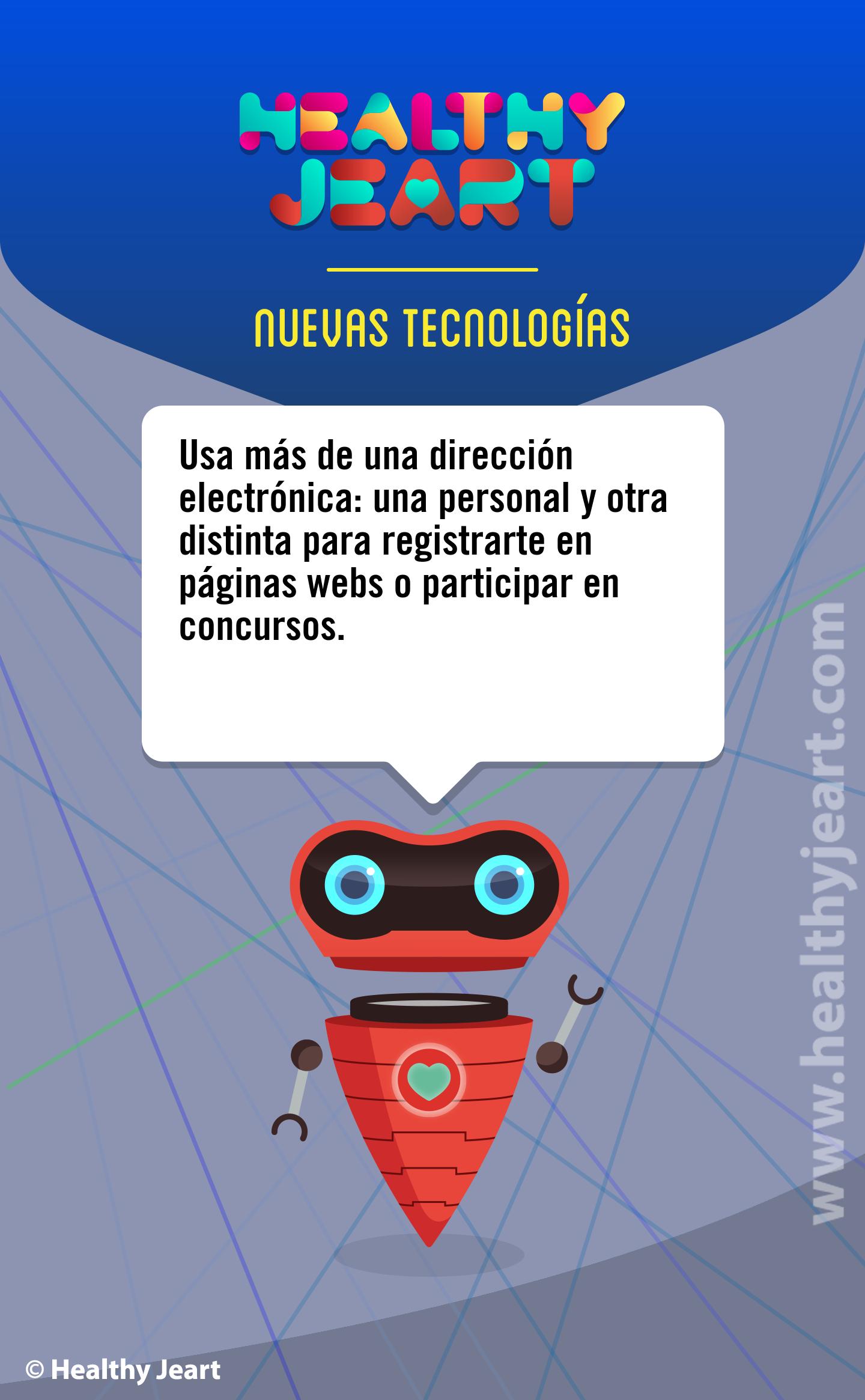 Usa mas de una dirección electrónica: una personal y otra distinta para registrarte en páginas webs o participar en concursos.